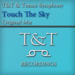 T&T & Trance Symphony – Touch The Sky (Original Mix) [T&TREC-003-WEB-2012]