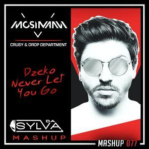 Mosimann ft Joe Cleere Vs Crusy x Drop Department -  Dzeko Never Let You Go (Da Sylva Mashup)