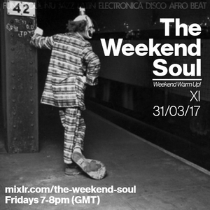 The Weekend Soul - XI - 31st March 2017