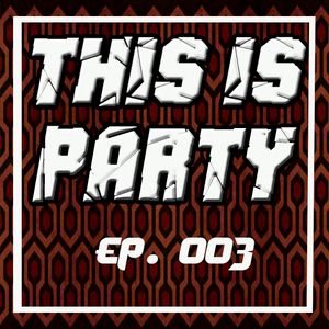 This Is Party Ep. 003