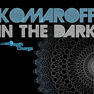 Komaroff - In The Dark [Depth Charge set 008]