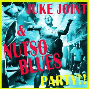 JUKE JOINT & NUTSO BLUES PARTY!!