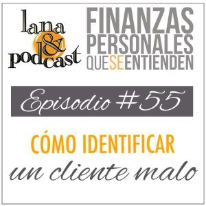 Cómo identificar un cliente malo. Podcast #55