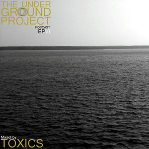 The Underground Project Episode VI Mixed by Toxics