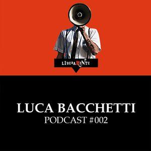 LiberaMente presents: Luca Bacchetti - Podcast #002