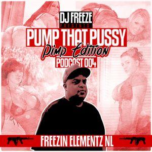 DJ Freeze Presents - Pump That Pussy Podcast 004