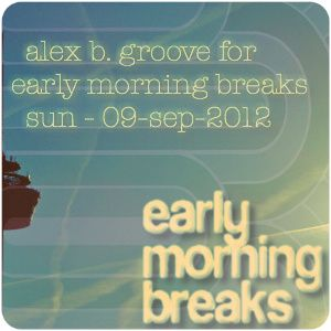Early Morning Breaks (Planet Radio) with Alex B. Groove - Sun-09/Sep/2012