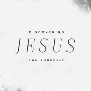 """""""Discovering Jesus For Yourself"""""""