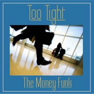 Too Tight - The Money Funk (2011 Rwrk)