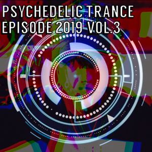 Psychedelic Trance Episode 2019 Vol.3