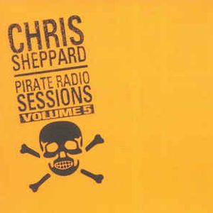 Chris Sheppard Pirate Radio Sessions Volume 5