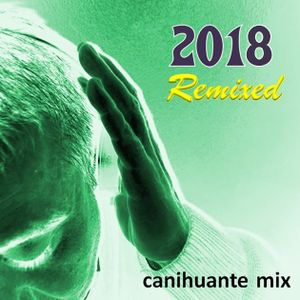 2018 Remixed - Canihuante Mix