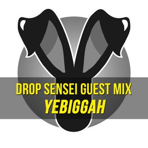 Drop Sensei Guest Mix - Yebiggah