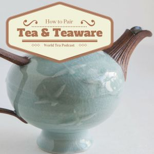 How to pair Tea with Teaware