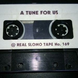 Real Slomo Tape No 169: A Tune For Us (2)