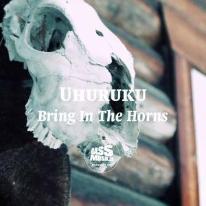UHURUKU - Bring In The Horns (bassmusik001)
