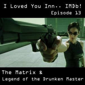 I Loved You Innnnnn... IMDb!  - Episode 13 (The Legend of the Drunken Master & The Matrix)
