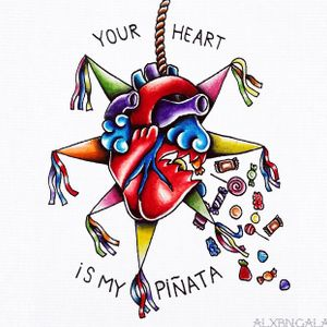 your heart is my piñata. heartbreak 85