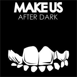 Make Us After Dark