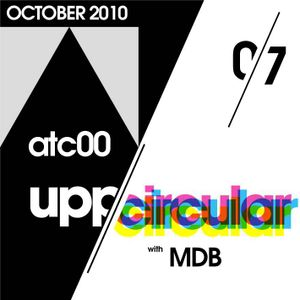Upp/Circular podcast 07 - Featuring MDB and atc00