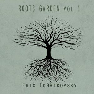 Roots Garden vol. 1 by Eric Tchaikovsky