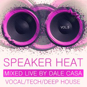 SPEAKER HEAT VOLUME 5 - MIXED LIVE BY DALE CASA