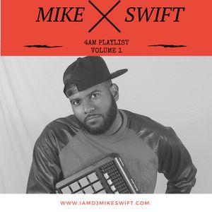 MIKE SWIFT 4AM PLAYLIST VOLUME 1