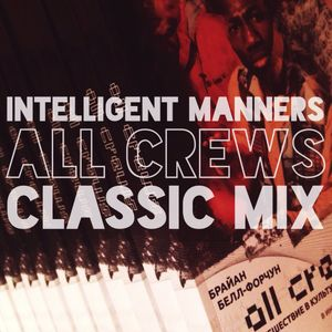 Intelligent Manners - ALL CREWS CLASSIC MIX - Night Grooves @ Megapolis Moscow 89`5 FM - 23.07.14