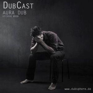 Dubcast by Aura Dub #008