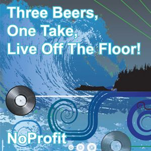 Three Beers, One Take, Live Off The Floor!