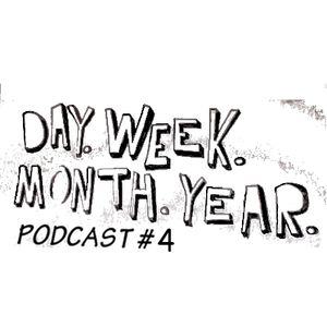 Day. Week. Month. Year. Podcast #4