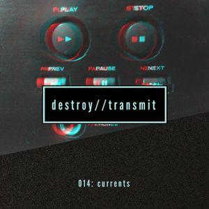 Destroy//Transmit. 014: Currents