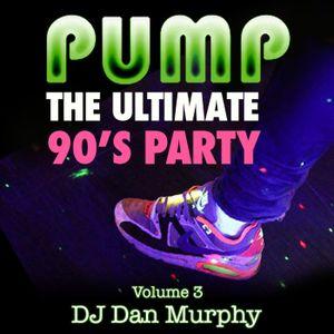 14 - PUMP 90s, Vol. 3 (DJ Dan Murphy Podcast)