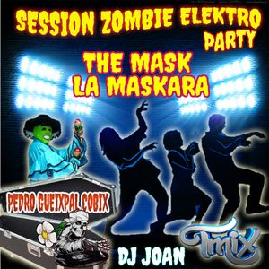 SESSION ZOMBIE ELEKTRO PARTY THE MASK LA MASKARA JOAN TMIX DJ 2015