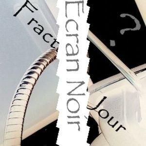 Fracture Du Jour - Ecran Noir ( 2ème partie)
