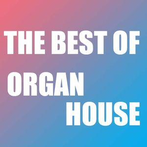 The best of Organ House