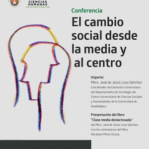 Conferencia: El Cambio Social desde la media al centro. Mtro. José de Jesus Loza Sanchez