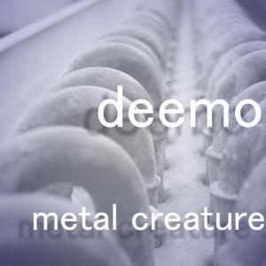 Deemo - Metal Creature