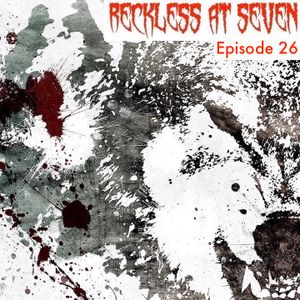 RECKLESS At Seven (Episode 26)