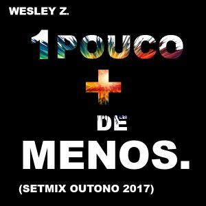 Wesley Z - Um Pouco Mais de Menos (Setmix Outono 2017).mp3