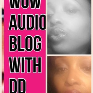 It's Afternoon Tuesday's. with DD Wow Audio Blog.