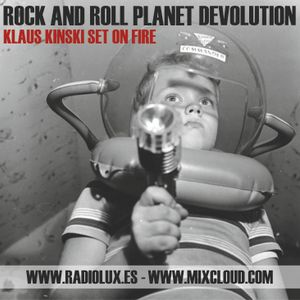 Rock & Roll Planet Devolution - Vol. 9 - Klaus Kinski set on fire