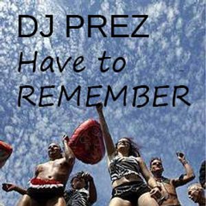 DJ PREZ - Have To Remember