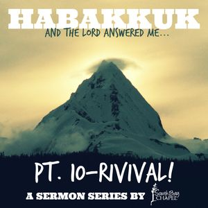 """Habakkuk: And The Lord Answered Me - Part 10 """"Revival!"""""""