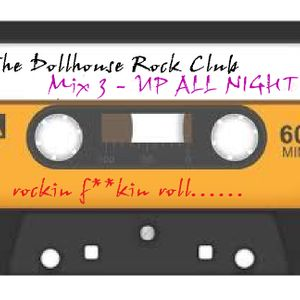 THE DOLLHOUSE (Rock Club) Mix 3 -  'UP ALL NIGHT!'