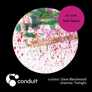 Conduit Set #048 | Safe Space (curated by Dave Blackwood) [Twilight]
