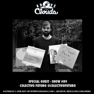Above The Clouds w/ Guests Colectivo Futuro - #89 - 4/15/17