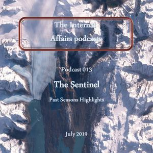 The Internal Affairs Podcasts - 013 - The Sentinel (July 2019)