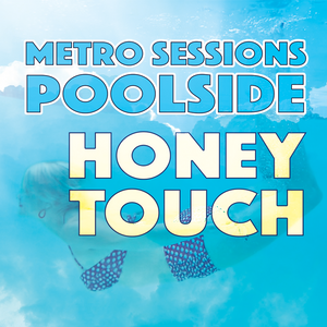 Metro Sessions Poolside: Honey Touch