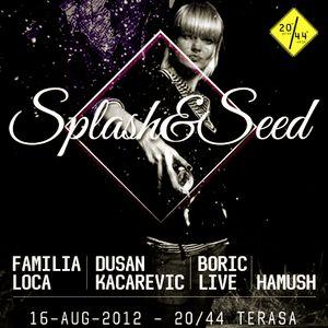 hamush - Splash & Seed @ 20/44 (16-AUG-2012)
